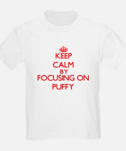 Keep Calm by focusing on Puffy T-Shirt