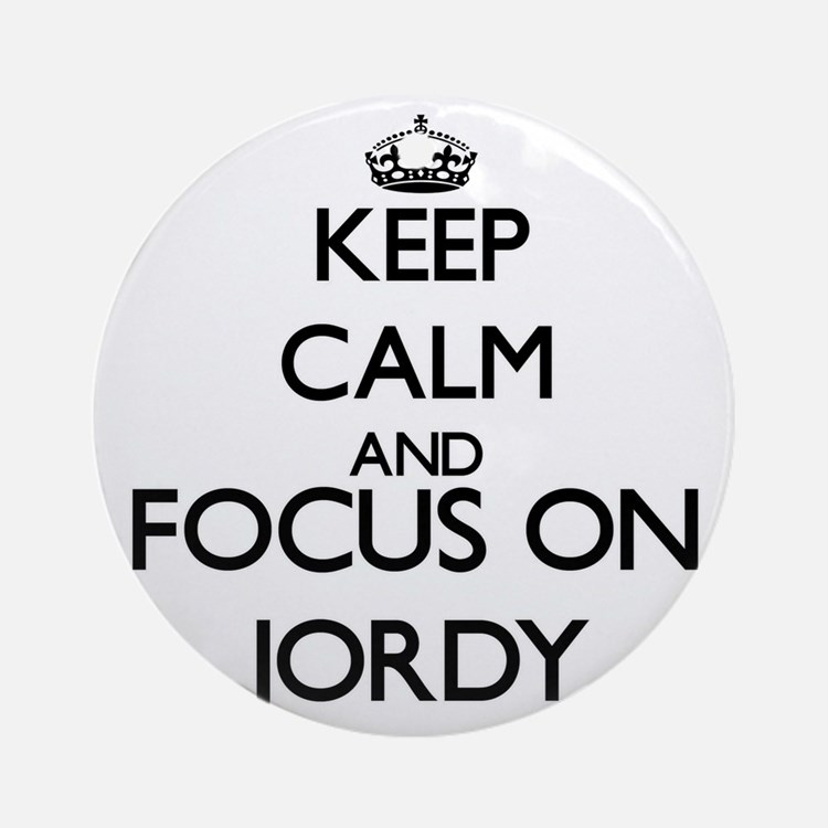 Keep Calm and Focus on Jordy Ornament (Round)