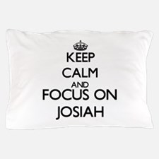 Keep Calm and Focus on Josiah Pillow Case