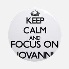 Keep Calm and Focus on Jovanni Ornament (Round)