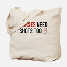 Nurses Need Shots Too! Tote Bag