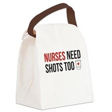 Nurses Need Shots Too! Canvas Lunch Bag