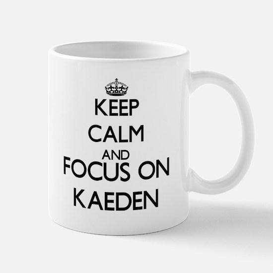 Keep Calm and Focus on Kaeden Mugs
