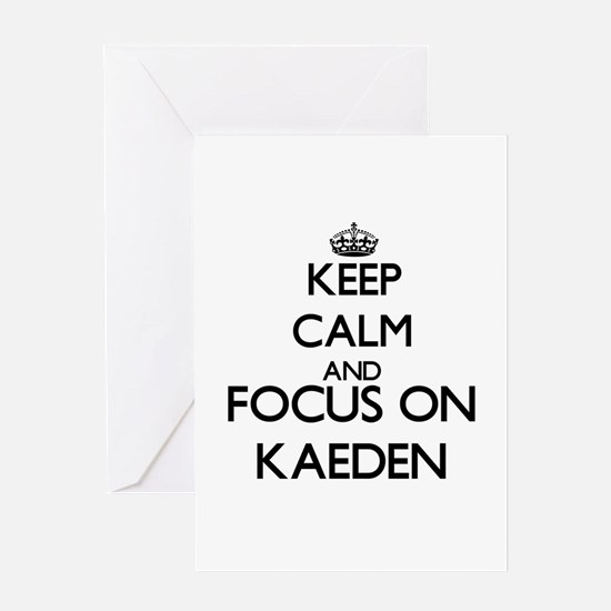 Keep Calm and Focus on Kaeden Greeting Cards