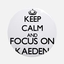 Keep Calm and Focus on Kaeden Ornament (Round)