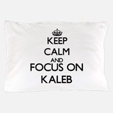 Keep Calm and Focus on Kaleb Pillow Case