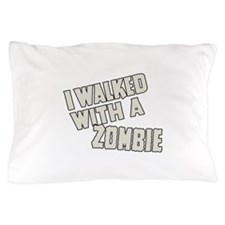 I Walked With a Zombie Pillow Case