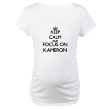 Keep Calm and Focus on Kameron Shirt