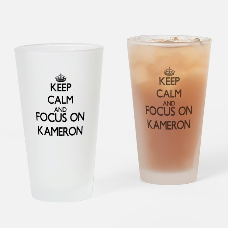 Keep Calm and Focus on Kameron Drinking Glass