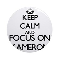 Keep Calm and Focus on Kameron Ornament (Round)