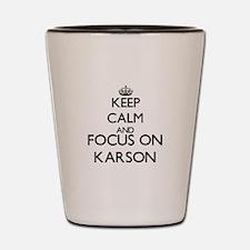 Keep Calm and Focus on Karson Shot Glass