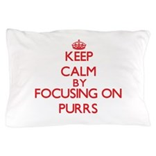 Keep Calm by focusing on Purrs Pillow Case