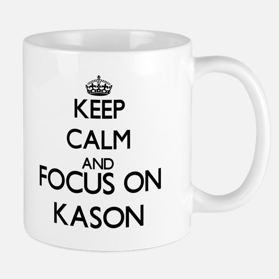 Keep Calm and Focus on Kason Mugs