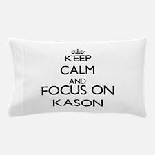 Keep Calm and Focus on Kason Pillow Case