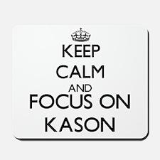 Keep Calm and Focus on Kason Mousepad