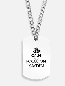 Keep Calm and Focus on Kayden Dog Tags