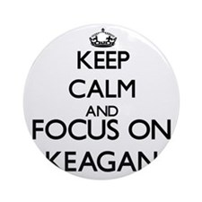 Keep Calm and Focus on Keagan Ornament (Round)