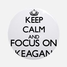 Keep Calm and Focus on Keagan Ornament (Round)