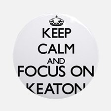 Keep Calm and Focus on Keaton Ornament (Round)