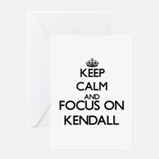 Keep Calm and Focus on Kendall Greeting Cards