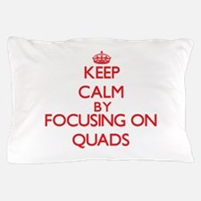 Keep Calm by focusing on Quads Pillow Case