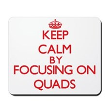 Keep Calm by focusing on Quads Mousepad