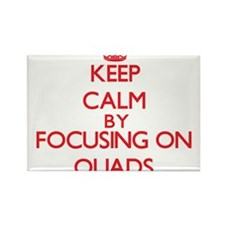 Keep Calm by focusing on Quads Magnets
