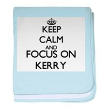 Keep Calm and Focus on Kerry baby blanket