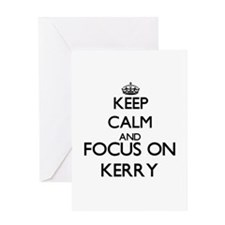 Keep Calm and Focus on Kerry Greeting Cards