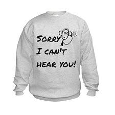 Sorry I can't hear you! Sweatshirt