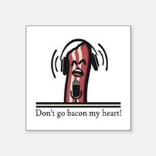 Dont Go Bacon My Heart Sticker