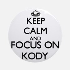 Keep Calm and Focus on Kody Ornament (Round)
