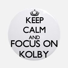 Keep Calm and Focus on Kolby Ornament (Round)