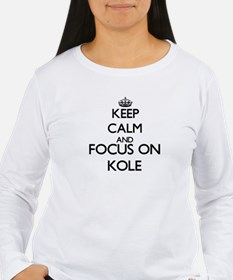 Keep Calm and Focus on Kole Long Sleeve T-Shirt