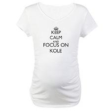 Keep Calm and Focus on Kole Shirt