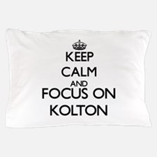Keep Calm and Focus on Kolton Pillow Case
