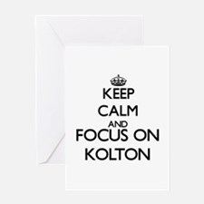 Keep Calm and Focus on Kolton Greeting Cards