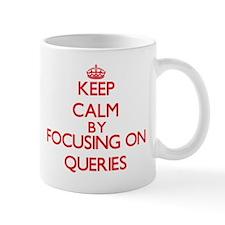 Keep Calm by focusing on Queries Mugs
