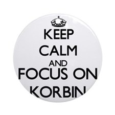 Keep Calm and Focus on Korbin Ornament (Round)