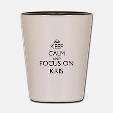 Keep Calm and Focus on Kris Shot Glass