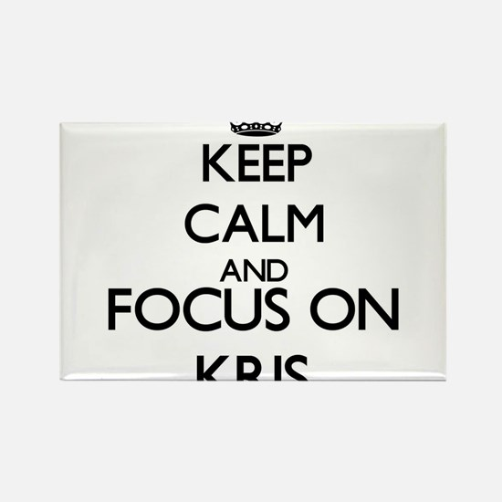 Keep Calm and Focus on Kris Magnets