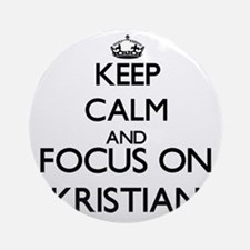 Keep Calm and Focus on Kristian Ornament (Round)