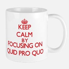 Keep Calm by focusing on Quid Pro Quo Mugs