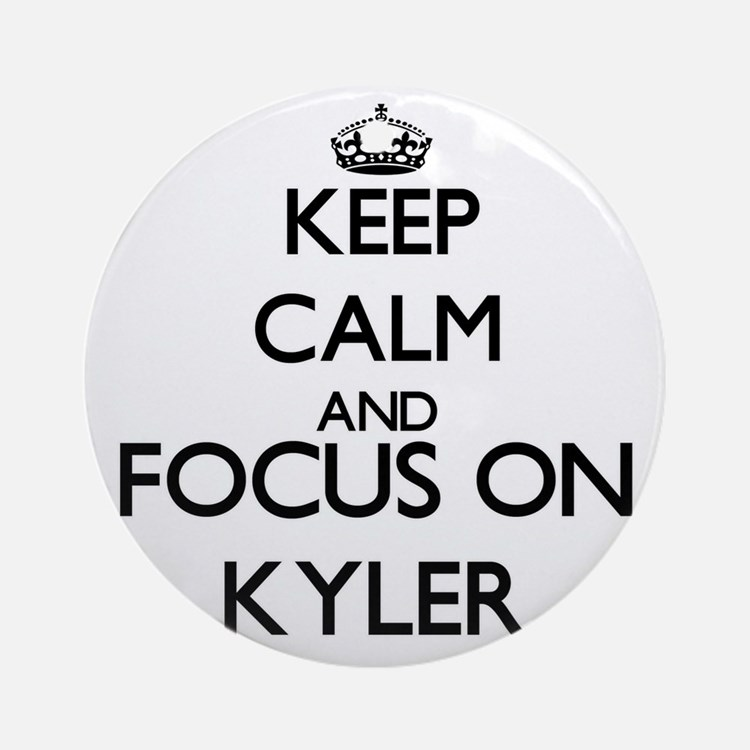 Keep Calm and Focus on Kyler Ornament (Round)
