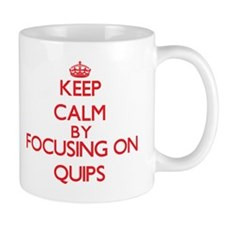 Keep Calm by focusing on Quips Mugs