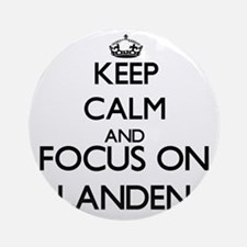 Keep Calm and Focus on Landen Ornament (Round)
