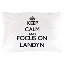 Keep Calm and Focus on Landyn Pillow Case