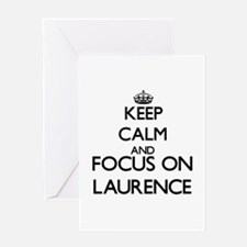 Keep Calm and Focus on Laurence Greeting Cards