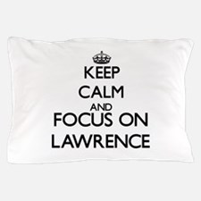 Keep Calm and Focus on Lawrence Pillow Case