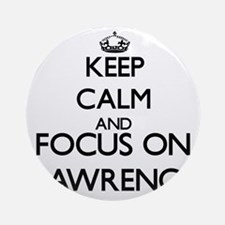 Keep Calm and Focus on Lawrence Ornament (Round)